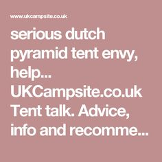 serious dutch pyramid tent envy, help... UKCampsite.co.uk Tent talk. Advice, info and recommendations Forum Messages
