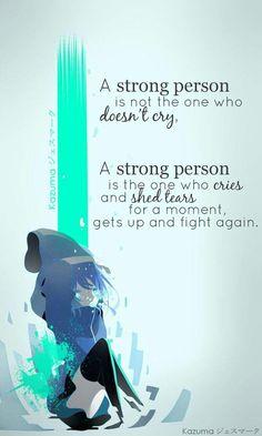 Una persona fuerte no es la que no llora, Una persona fuerte es la que llora y derrama lágrimas por un momento, se levanta y lucha otra vez.