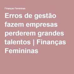 Erros de gestão fazem empresas perderem grandes talentos | Finanças Femininas
