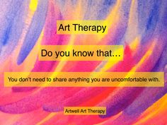 One of the advantages of art therapy is that you can be helped and find solutions and relieve even if you prefer not to talk about the issue.