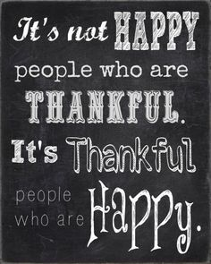 It's not happy people who are thankful. It's thankful people who are happy. via endlesslyinspired #Quotation