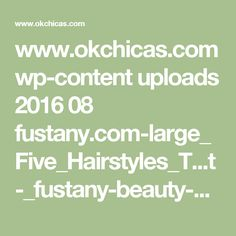 www.okchicas.com wp-content uploads 2016 08 fustany.com-large_Five_Hairstyles_T...t-_fustany-beauty-hair-5.jpg