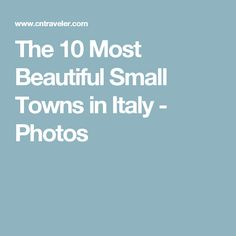 The 10 Most Beautiful Small Towns in Italy - Photos