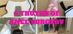 6 truths about knee surgery http://www.myhometruths.com There are some things you expect when it comes to knee surgery. But then there are the other bonuses that only those who have experienced these indignities will ever understand...
