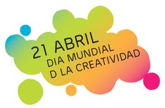 21 Abril : Día mundial de la Creatividad / April 21: World Day of Creativity