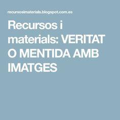 Recursos i materials: VERITAT O MENTIDA AMB IMATGES