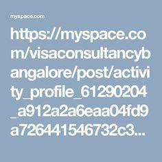 https://myspace.com/visaconsultancybangalore/post/activity_profile_61290204_a912a2a6eaa04fd9a726441546732c36/comments