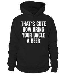 THAT'S CUTE NOW BRING YOUR UNCLE A BEER  Funny Peace for Paris T-shirt, Best Peace for Paris T-shirt