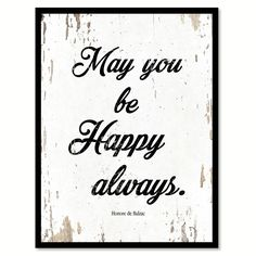 May you be happy always - Honore de Balzac Quote Saying Canvas Print Picture Frame