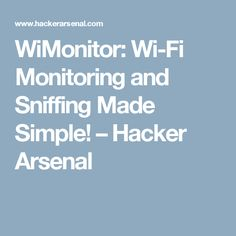 WiMonitor: Wi-Fi Monitoring and Sniffing Made Simple! Trade Secret, Arsenal, Wi Fi, Make It Simple, Software, Engineering, Coding, Mechanical Engineering, Technology