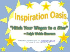Poster - Hitch Your Wagon - Free When You Signup for my Ezine at   http://www.inspiration-oasis.com/free-inspirational-posters.html