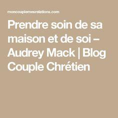 Prendre soin de sa maison et de soi – Audrey Mack   Blog Couple Chrétien
