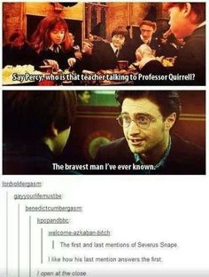 "The last response answers the first question. ""I open at the close"" regarding Severus Snape."