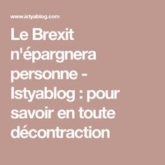 Le Brexit n'épargnera personne - Istyablog : pour savoir en toute décontraction