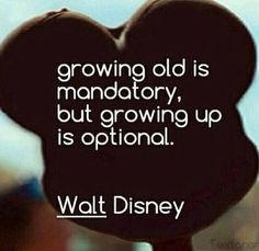 growing old is mandatory but growing up is optional life quotes quotes quote disney life quote walt disney disney quotes Citation Walt Disney, Walt Disney Quotes, Disney Senior Quotes, Disney Birthday Quotes, Disney Sayings, Cute Disney Quotes, Disneyland Birthday, Its My Birthday Quotes, Disney Quote Tattoos