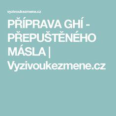 PŘÍPRAVA GHÍ - PŘEPUŠTĚNÉHO MÁSLA   Vyzivoukezmene.cz