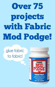 If you love Fabric Mod Podge, check out these (over) 75 projects using this fantastic decoupage medium!