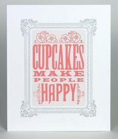 CUPCAKES MAKE People HAPPY letterpress Print in White Vignette 8x10 hand printed Pink. $20.00, via Etsy.