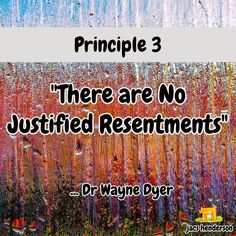 """THERE ARE NO JUSTIFIED RESENTMENTS"" Principle 3 from Dr Wayne Dyer Time for a coffee and a short video... Visit MY COMMUNITY To View THE video ... Click to Join Us For Social Network Marketing Strategies ... #jacshenderson #socialnetworkmarketing"