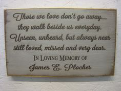 Personalized Rustic Memorial Sign for weddings, for memorial gift, wall hanging among photos Those We love don't go away. In Loving Memory Quotes, Great Quotes, Memory Wall, Memories Quotes, First Love, My Love, Memorial Gifts, Wedding Signs, Wedding Bells