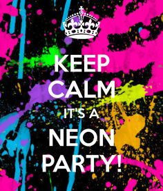 KEEP CALM IT'S A NEON PARTY!