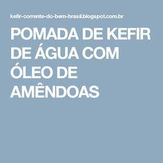 POMADA DE KEFIR DE ÁGUA COM ÓLEO DE AMÊNDOAS