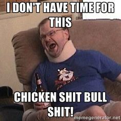 Tourettes Guy No | Fuming tourettes guy - I DON'T HAVE TIME FOR THIS CHICKEN SHIT BULL ...