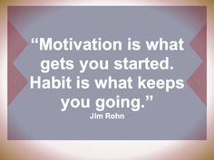 Unless the habits are destructive then you have to stop and create new constructive ones.