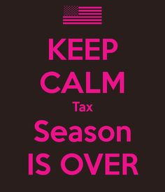 KEEP CALM Tax Season IS OVER - KEEP CALM AND CARRY ON Image Generator - brought to you by the Ministry of Information