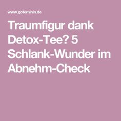 Traumfigur dank Detox-Tee? 5 Schlank-Wunder im Abnehm-Check