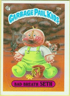 Garbage Pail Kids - I just could not get enough of them.