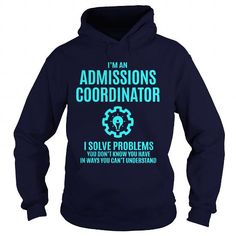 ADMISSIONS COORDINATOR I SOLVE PROBLEMS YOU DON'T KNOW YOU HAVE T Shirts, Hoodies, Sweatshirts