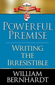 Powerful Premise: Writing the Irresistible (Red Sneaker W...