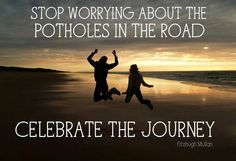 #TravelQuotes: Celebrate the #Journey. Stop worrying about the potholes in the road. #Traveltips
