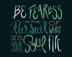 Be Fearless In The Pursuit Of What Sets Your Soul On Fire- 5x4 Inch Land Lettered Inspiration Card