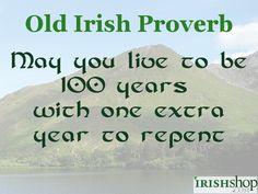 Irish Proverb - May you live to 100 years. Irish Prayer, Irish Blessing, Irish Sayings, Irish Quotes, Quotable Quotes, Funny Quotes, Irish Toasts, Criminal Minds Quotes, Irish Proverbs