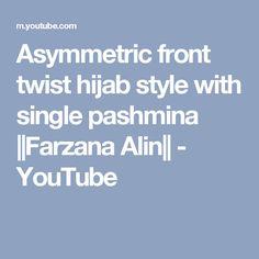 Asymmetric front twist hijab style with single pashmina ||Farzana Alin|| - YouTube