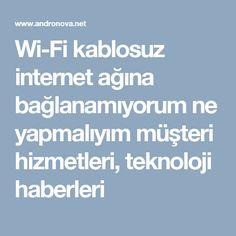 Wi-Fi kablosuz internet ağına bağlanamıyorum ne yapmalıyım müşteri hizmetleri, teknoloji haberleri