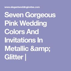 Seven Gorgeous Pink Wedding Colors And Invitations In Metallic & Glitter |