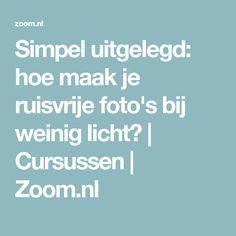 Simpel uitgelegd: hoe maak je ruisvrije foto's bij weinig licht? | Cursussen | Zoom.nl