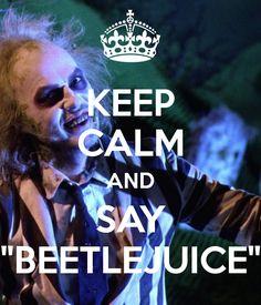 "KEEP CALM AND SAY ""BEETLEJUICE"""