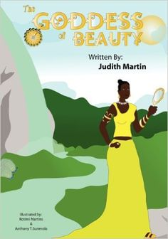 The Goddess of Beauty by: Judith  Martin - The Goddess of Beauty is an exciting new children's book that takes you on a journey to ancient Africa where Goddess Oshun is loved and admired by everyone for her inner and outer beauty. When a young insecure girl on the island of Trinidad runs away from her village, she is approached by a Princess from Jamaica who tells her tales about Goddess Oshun.