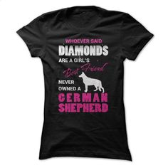 Whoever Said Diamonds Are A Girls Best Friend Never Own T Shirts, Hoodies, Sweatshirts - #yellow hoodie #plain black hoodie. ORDER NOW => https://www.sunfrog.com/Pets/Whoever-Said-Diamonds-Are-A-Girls-Best-Friend-Never-Owned-A-German-Shepherd-Black-4707886-Ladies.html?id=60505