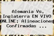 http://tecnoautos.com/wp-content/uploads/imagenes/tendencias/thumbs/alemania-vs-inglaterra-en-vivo-online-alineaciones-confirmadas.jpg Alemania vs Inglaterra. Alemania vs. Inglaterra EN VIVO ONLINE: alineaciones confirmadas ..., Enlaces, Imágenes, Videos y Tweets - http://tecnoautos.com/actualidad/alemania-vs-inglaterra-alemania-vs-inglaterra-en-vivo-online-alineaciones-confirmadas/