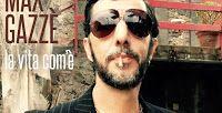 Verosimilmente Vero: IL NUOVO SINGOLO DI MAX GAZZÈ - LA VITA COM'È, CON... #musica #music #maxgazze