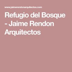 Refugio del Bosque - Jaime Rendon Arquitectos