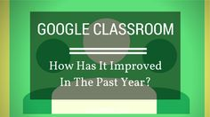 awesome How Has Google Classroom Improved In The Past Year?