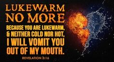 Revelation But since you are like lukewarm water, neither hot nor cold, I will spit you out of my mouth! Jesus Is Lord, Jesus Christ, Lord Lord, Revelation 3, Jesus Is Coming, Spiritual Warfare, Jesus Quotes, Bible Quotes, Names Of Jesus