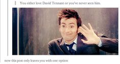 you either love david tennant or you've never seen him... the truth of this comment is out of this world
