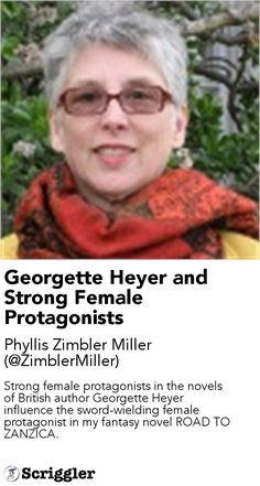 Georgette Heyer and Strong Female Protagonists by Phyllis Zimbler Miller (@ZimblerMiller) https://scriggler.com/detailPost/story/80297 Strong female protagonists in the novels of British author Georgette Heyer influence the sword-wielding female protagonist in my fantasy novel ROAD TO ZANZICA.